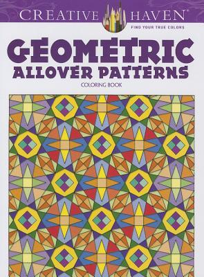 Creative Haven Geometric Allover Patterns Coloring Book Ian O. Angell
