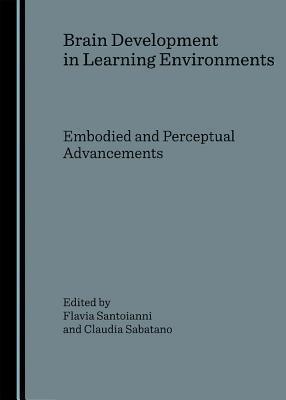 Brain Development in Learning Environments: Embodied and Perceptual Advancements Flavia Santoianni