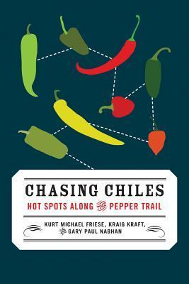 Chasing Chiles: Hot Spots Along the Pepper Trail Kurt Michael Friese