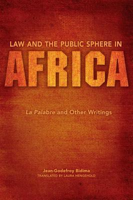 Law and the Public Sphere in Africa Law and the Public Sphere in Africa: La Palabre and Other Writings La Palabre and Other Writings Jean Godefroy Bidima