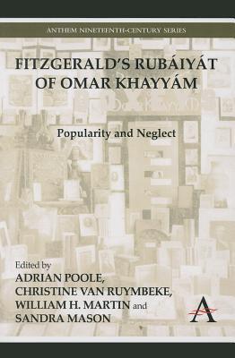 FitzGeralds Rubaiyat of Omar Khayyam: Popularity and Neglect  by  Adrian Poole