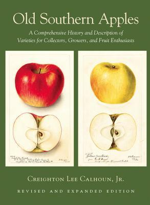 Old Southern Apples: A Comprehensive History and Description of Varieties for Collectors, Growers, and Fruit Enthusiasts, 2nd Edition  by  Creighton Lee Calhoun Jr.