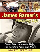 James Garners Motoring Life: Grand Prix the Movie, Baja, the Rockford Files, and More  by  Matt Stone