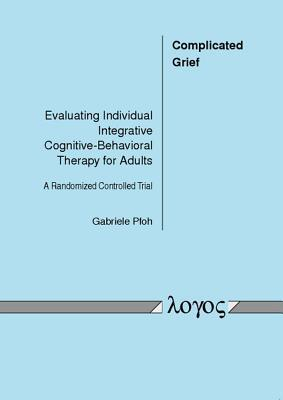 Complicated Grief: Evaluating Individual Integrative Cognitive-Behavioral Therapy for Adults. a Randomized Controlled Trial  by  Gabriele Pfoh