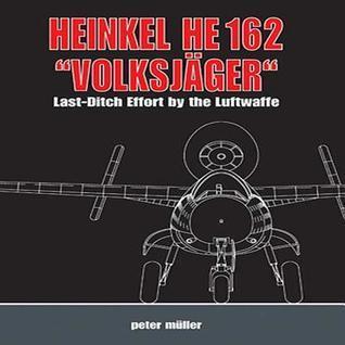Heinkel HE 162 Volksjager: Last Ditch Effort the Luftwaffe by Peter  Müller