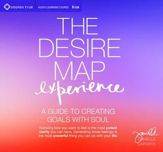 The Desire Map Experience: A Guide to Creating Goals with Soul  by  Danielle LaPorte