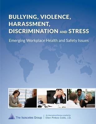 Bullying, Violence, Harassment, Discrimination and Stress: Emerging Workplace Health and Safety Issues  by  Ellen Pinkos Cobb Jd