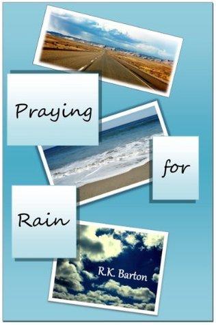 Praying for Rain  by  R.K. Barton