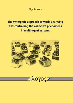 The Synergetic Approach Towards Analysing and Controlling the Collective Phenomena in Multi-Agent Systems Olga Kernbach