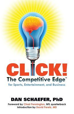 CLICK! The Competitive Edge for Business, Sports, & Entertainment  by  Dan Schaefer