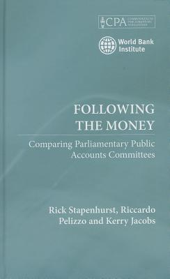 Following the Money: Comparing Parliamentary Public Accounts Committees  by  Rick Stapenhurst