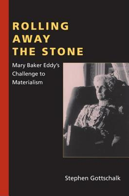Rolling Away the Stone: Mary Baker Eddys Challenge to Materialism Stephen Gottschalk