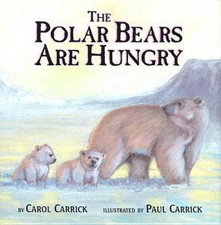 The Polar Bears Are Hungry  by  Carol Carrick