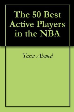 The 50 Best Active Players in the NBA Yasin Ahmed