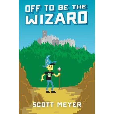 Off to Be the Wizard (Magic 2.0 #1) by Scott Meyer ...