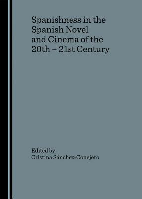 Spanishness in the Spanish Novel and Cinema of the 20th - 21st Century  by  Cristina Sánchez-Conejero