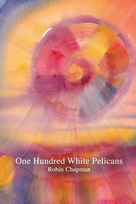 One Hundred White Pelicans Robin Chapman