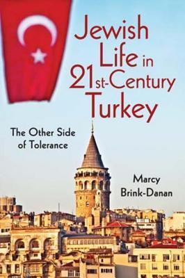 Jewish Life in Twenty-First-Century Turkey Jewish Life in Twenty-First-Century Turkey: The Other Side of Tolerance the Other Side of Tolerance Marcy Brink-Danan