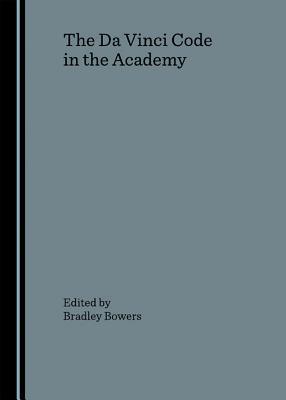 The Da Vinci Code In The Academy Bradley R. Bowers