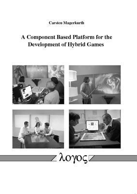 A Component Based Platform For The Development Of Hybrid Games  by  Carsten Magerkurth