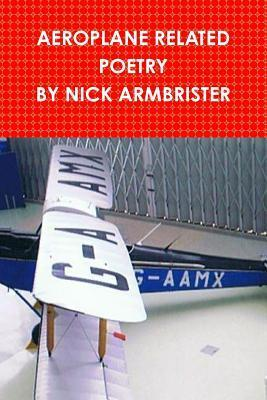 Aeroplane Related Poems  by  Nick Armbrister by Nick Armbrister