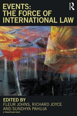 Events: The Force of International Law Fleur Johns