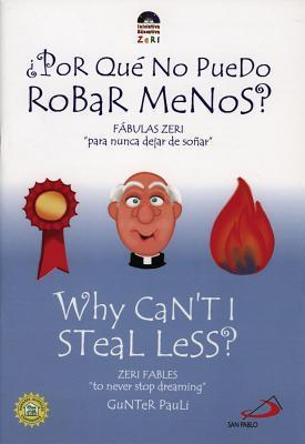 Why Cant I Steal Less?/Por Que No PueDo Robar Menos  by  Gunter Pauli