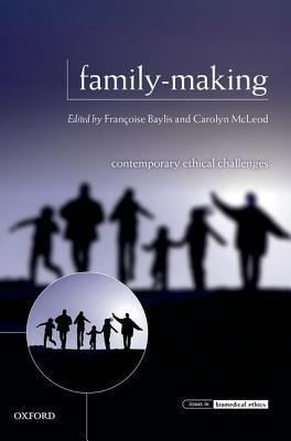 Family-Making: Contemporary Ethical Challenges Françoise Baylis