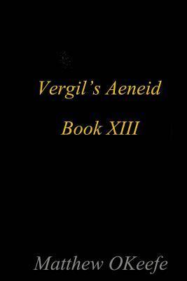 Aeneid Book XIII: A Continuation of Vergils Famous Epic  by  Matthew J, Okeefe