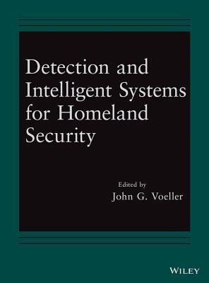 Detection and Intelligent Systems for Homeland Security John G. Voeller