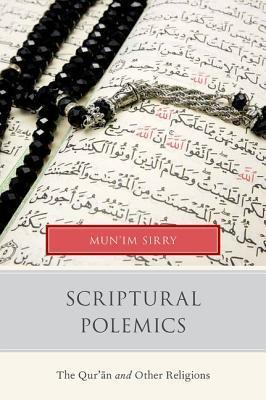 Scriptural Polemics: The Quran and Other Religions Munim A. Sirry
