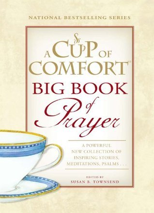 A Cup of Comfort BIG Book of Prayer: A Powerful New Collection of Inspiring Stories, Meditation, Prayers...  by  Susan B. Townsend