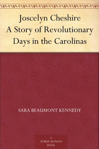 Joscelyn Cheshire A Story of Revolutionary Days in the Carolinas  by  Sara Beaumont Kennedy