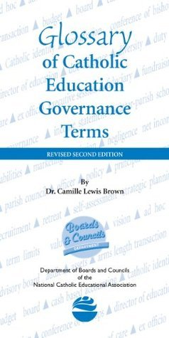 Glossary of Catholic Education Governance Terms, Revised Second Edition  by  Camille Lewis Brown