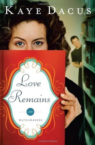 Love Remains (Matchmakers, #1)  by  Kaye Dacus