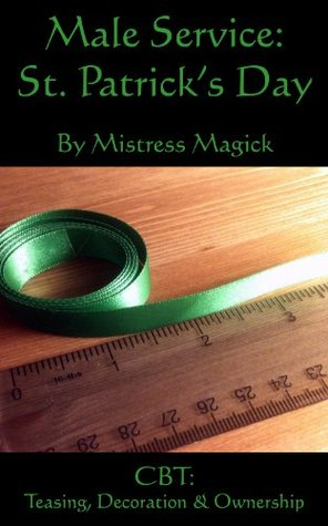 Male Service: St. Patricks Day: CBT: Teasing, Decoration & Ownership  by  Mistress Magick