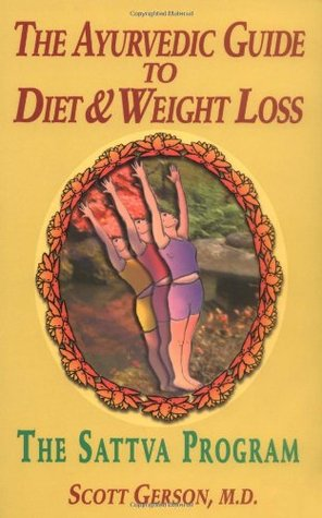 The Ayurvedic Guide to Diet & Weight Loss: The Sattva Program Scott Gerson