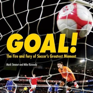 Goal!: The Fire and Fury of Soccers Greatest Moment  by  Mark Stewart