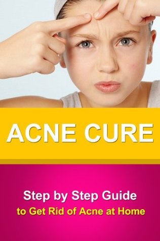 Acne Cure - Step Step Guide to Get Rid of Acne at Home by Daniel Johnson