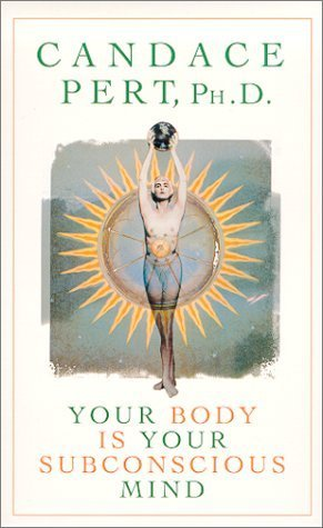 Your Body Is Your Subconscious Mind  by  Candace B. Pert