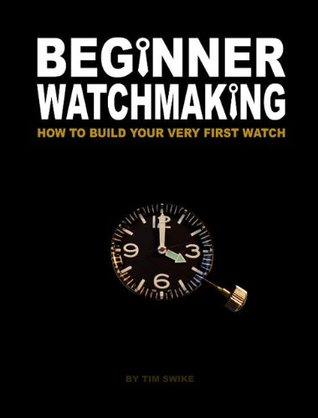 Beginner Watchmaking: How to Build Your Very First Watch tim swike