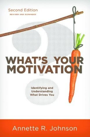 Whats Your Motivation?: Identifying and Understanding What Drives You  by  Annette Johnson