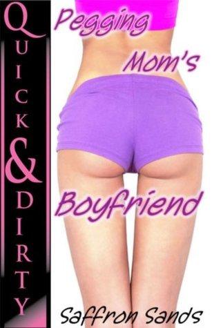 Pegging Moms Boyfriend  by  Saffron Sands