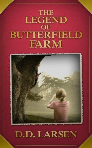 The Legend of Butterfield Farm  by  D.D. Larsen