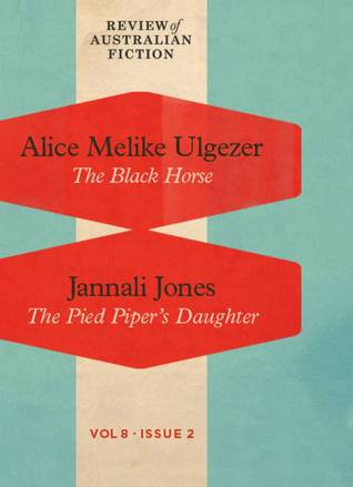 The Black Horse / The Pied Pipers Daughter (RAF Volume 8: Issue 2) Alice Melike Ulgezer
