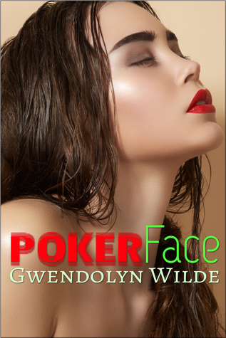 Poker Face  by  Gwendolyn Wilde