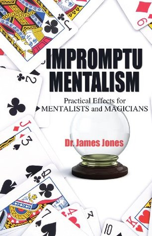 Impromptu Mentalism: Practical Effects for Mentalists and Magicians James Jones