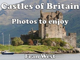 Castles of Britain: Photos to enjoy (a childrens picture book)  by  Fran West