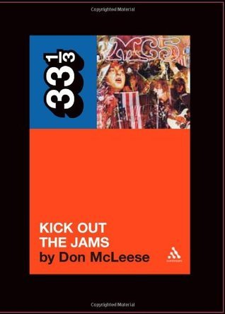 The MC5s Kick Out the Jams (33 1/3) Don McLeese