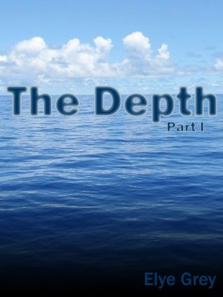 The Depth - Part I Elye Grey